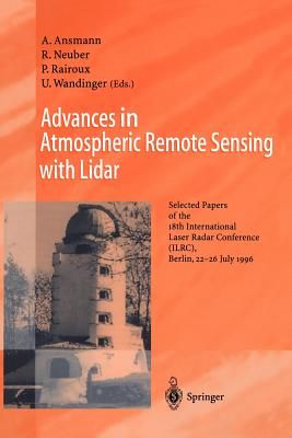 Advances in Atmospheric Remote Sensing with Lidar: Selected Papers of the 18th International Laser Radar Conference (Ilrc), Berlin, 22 26 July 1996 - Ansmann, Albert (Editor), and Neuber, Roland (Editor), and Rairoux, Patrick (Editor)