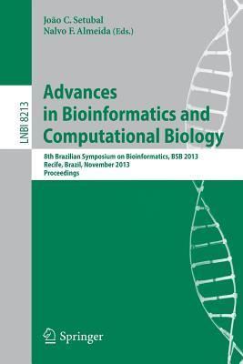 Advances in Bioinformatics and Computational Biology: 8th Brazilian Symposium on Bioinformatics, BSB 2013, Recife, Brazil, November 3-7, 2013, Proceedings - Setubal, Joao Carlos (Editor), and Almeida, Nalvo Franco de (Editor)