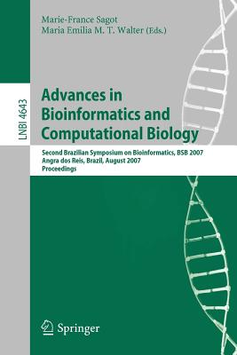 Advances in Bioinformatics and Computational Biology: Second Brazilian Symposium on Bioinformatics, BSB 2007, Angra Dos Reis, Brazil, August 29-31, 2007, Proceedings - Sagot, Marie-France (Editor), and Walter, Maria Emilia M T (Editor)