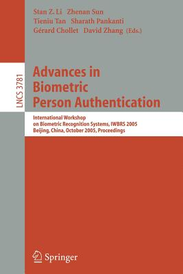 Advances in Biometric Person Authentication: International Workshop on Biometric Recognition Systems, Iwbrs 2005, Beijing, China, October 22 - 23, 2005, Proceedings - Li, Stan Z (Editor), and Sun, Zhenan (Editor), and Tan, Tieniu (Editor)