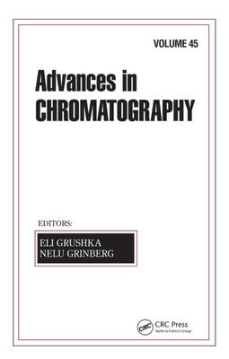 Advances in Chromatography: Volume 45 - Grushka, Eli (Editor), and Grinberg, Nelu (Editor)