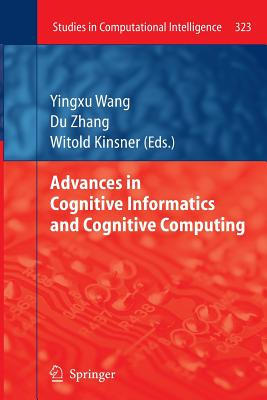 Advances in Cognitive Informatics and Cognitive Computing - Wang, Yingxu (Editor), and Zhang, Du (Editor), and Kinsner, Witold (Editor)