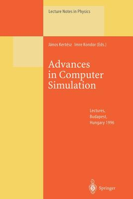 Advances in Computer Simulation: Lectures Held at the Eotvos Summer School in Budapest, Hungary, 16 20 July 1996 - Kertesz, Janos (Editor)
