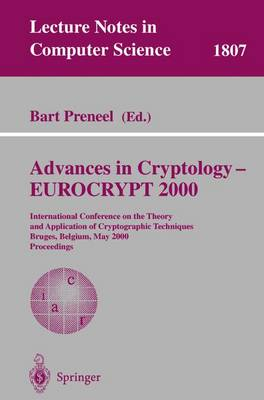 Advances in Cryptology - Eurocrypt 2000: International Conference on the Theory and Application of Cryptographic Techniques Bruges, Belgium, May 14-18, 2000 Proceedings - Preneel, Bart (Editor)