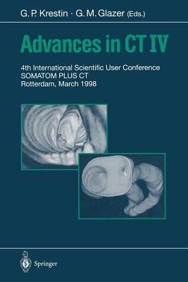 Advances in CT IV: 4th International Scientific User Conference Somatom Plus CT Rotterdam, March 1998 - Krestin, Gabriel P (Editor), and Glazer, Gary M (Editor)