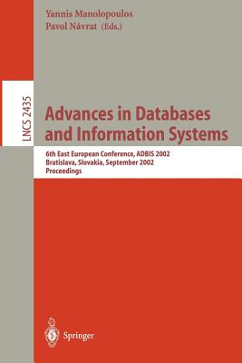 Advances in Databases and Information Systems: 6th East European Conference, Adbis 2002, Bratislava, Slovakia, September 8-11, 2002, Proceedings - Manolopoulos, Yannis (Editor), and Navrat, Pavol (Editor)
