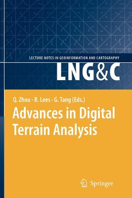 Advances in Digital Terrain Analysis - Zhou, Qiming (Volume editor), and Lees, Brian (Volume editor), and Tang, Guo-An (Volume editor)