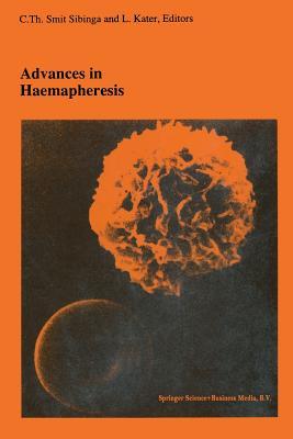 Advances in Haemapheresis: Proceedings of the Third International Congress of the World Apheresis Association. April 9 12,1990, Amsterdam, the Netherlands - Smit Sibinga, Cees (Editor)