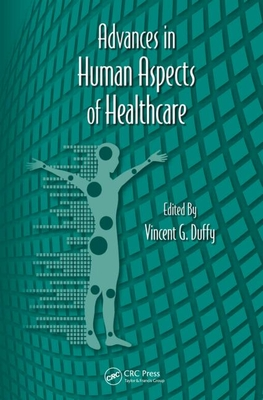 Advances in Human Aspects of Healthcare - Duffy, Vincent G. (Editor), and Salvendy, Gavriel (Editor), and Karwowski, Waldemar (Editor)