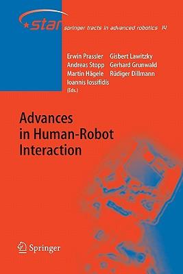 Advances in Human-Robot Interaction - Prassler, E. (Editor), and Lawitzky, Gisbert (Editor), and Stopp, A (Editor)