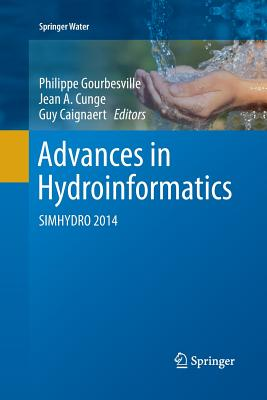 Advances in Hydroinformatics: Simhydro 2014 - Gourbesville, Philippe (Editor), and Cunge, Jean A (Editor), and Caignaert, Guy (Editor)