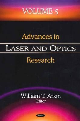 Advances in Laser and Optics Research: Volume 5 - Arkin, William T. (Editor)