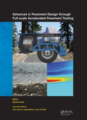 Advances in Pavement Design through Full-scale Accelerated Pavement Testing - Harvey, John (Editor), and Jones, David (Editor), and Al-Qadi, Imad L. (Editor)