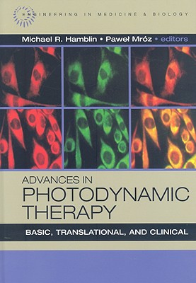 Advances in Photodynamic Therapy: Basic, Translational and Clinical - Hamblin, Michael R (Editor), and Mroz, Pawel (Editor)