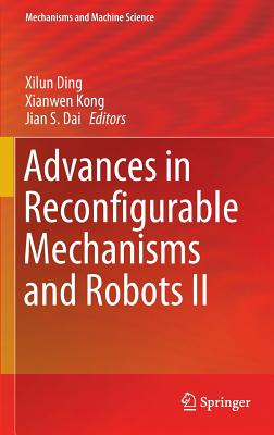 Advances in Reconfigurable Mechanisms and Robots II 2016 - Kong, Xianwen (Editor), and Ding, Xilun (Editor), and Dai, Jian S. (Editor)