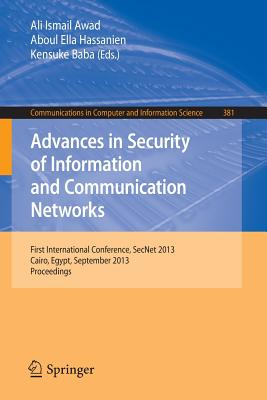 Advances in Security of Information and Communication Networks: First International Conference, Secnet 2013, Cairo, Egypt, September 3-5, 2013. Proceedings - Awad, Ali Ismail (Editor)