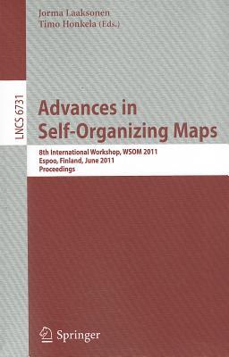 Advances in Self-Organizing Maps: 8th International Workshop, WSOM 2011 Espoo, Finland, June 13-15, 2011 Proceedings - Laaksonen, Jorma (Editor)