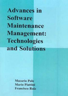 Advances in Software Maintenance Management: Technologies and Solutions - Polo, Macario, and Piattini, Mario, and Ruiz, Francisco