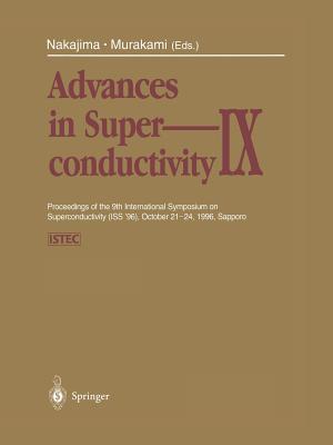 Advances in Superconductivity IX: Proceedings of the 9th International Symposium on Superconductivity (ISS '96), October 21-24, 1996, Sapporo Volume 2 - Nakajima, Sadao (Editor), and Murakami, Masato (Editor)