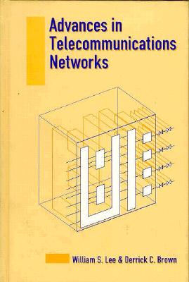Advances in Telecommunications Networks - Lee, William S, and Brown, Derrick C