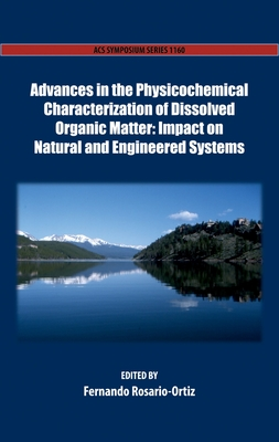 Advances in the Physicochemical Characterization of Dissolved Organic Matter: Impact on Natural and Engineered Systems - Rosario-Ortiz, Fernando (Editor)