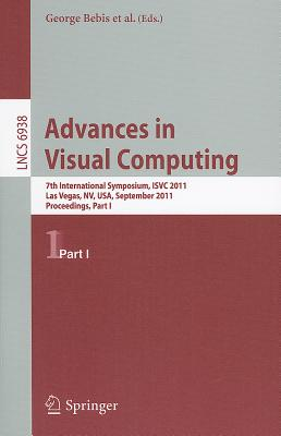 Advances in Visual Computing, Part I: 7th International Symposium, ISVC 2011, Las Vegas, NV, USA, September 26-28, 2011, Proceedings, Part I - Bebis, George (Editor), and Boyle, Richard (Editor), and Parvin, Bahram (Editor)