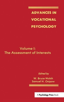 Advances in Vocational Psychology: Volume 1: The Assessment of Interests - Walsh, W Bruce (Editor), and Osipow, Samuel H (Editor)
