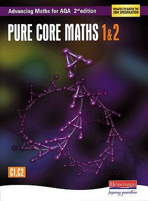 Advancing Maths for AQA: Pure Core 1 & 2 2nd Edition (C1 & C2) - Boardman, Sam (Editor), and Graham, Ted (Editor), and Williamson, Roger (Editor)