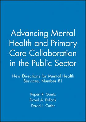 Advancing Mental Health and Primary Care Collaboration in the Public Sector: New Directions for Mental Health Services, Number 81 - Goetz, Rupert R (Editor), and Pollack, David A (Editor), and Cutler, David L (Editor)