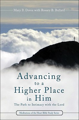 Advancing to a Higher Place in Him: The Path to Intimacy with the Lord - Dovie, Mary B