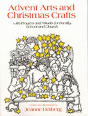 Advent Arts and Christmas Crafts: With Prayers and Rituals for Family, School, and Church - Heiberg, Jeanne