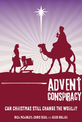 Advent Conspiracy: Can Christmas Still Change the World? - McKinley, Rick, and Seay, Chris, and Holder, Greg