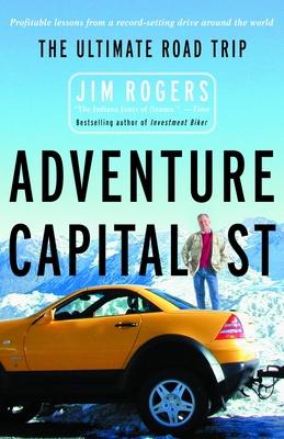 Adventure Capitalist: The Ultimate Road Trip - Rogers, Jim