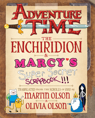 Adventure Time: The Enchiridion & Marcy's Super Secret Scrapbook!!! - Olson, Martin, and Cartoon Network, and Tejaratchi, Sean (Designer)