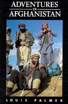 Adventures in Afghanistan - Palmer, Louis