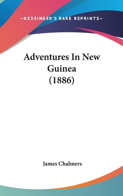 Adventures in New Guinea (1886) - Chalmers, James, LLB