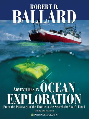 Adventures in Ocean Exploration: From the Discovery of the Titanic to the Search for Noah's Flood - Ballard, Robert D, Ph.D., and McConnell, Malcolm