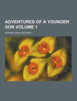Adventures of a Younger Son Volume 1 - Trelawny, Edward John
