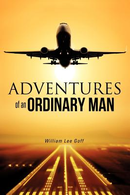Adventures of an Ordinary Man - Goff, William Lee