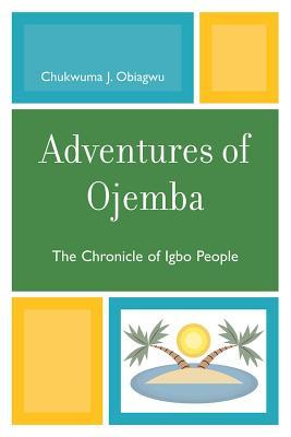 Adventures of Ojemba: The Chronicle of Igbo People - Obiagwu, Chukwuma J
