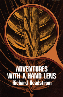 Adventures with a Hand Lens - Headstrom, Richard