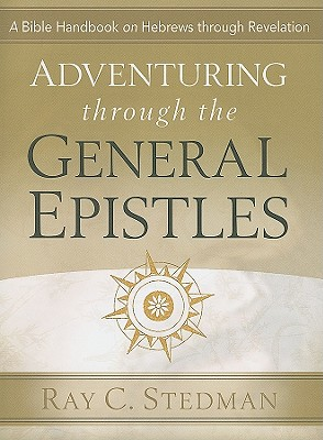 Adventuring Through the General Epistles - Stedman, Ray C