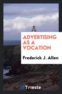 Advertising as a Vocation - Allen, Frederick J