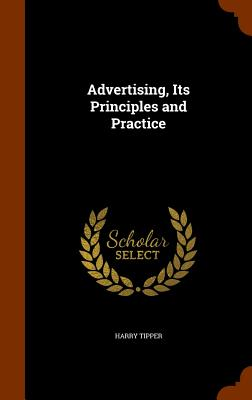 Advertising, Its Principles and Practice - Tipper, Harry