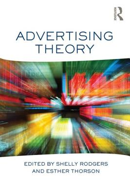 Advertising Theory - Rodgers, Shelly (Editor), and Thorson, Esther, Dr. (Editor)