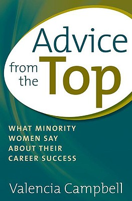 Advice from the Top: What Minority Women Say about Their Career Success - Campbell, Valencia