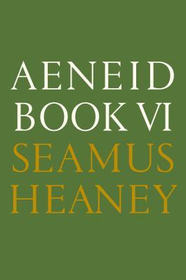 Aeneid Book VI: A New Verse Translation - Heaney, Seamus