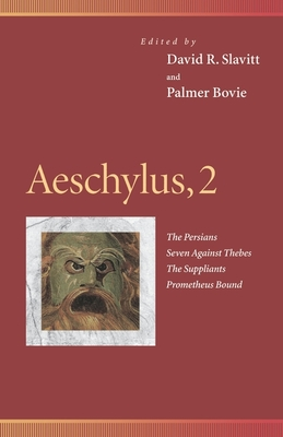 Aeschylus, 2: The Persians, Seven Against Thebes, the Suppliants, Prometheus Bound - Slavitt, David R (Editor)