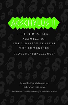 Aeschylus II: The Oresteia/Agamemnon/The Libation Bearers/The Eumenides/Proteus (Fragments) - Aeschylus, and Grene, David (Translated by), and Lattimore, Richmond (Translated by)