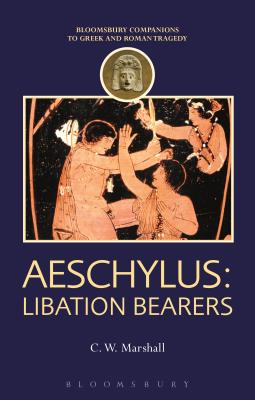 Aeschylus: Libation Bearers - Marshall, C W, and Harrison, Thomas (Editor)